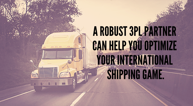 """A delivery truck on a highway. The text in the image is """"a robust 3PL partner can help you optimize you international shipping game."""""""