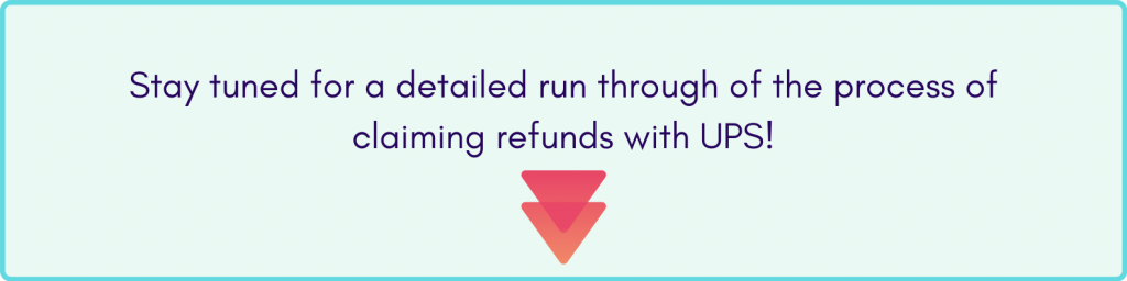 Stay tuned to learn how you can file a refund claim with UPS